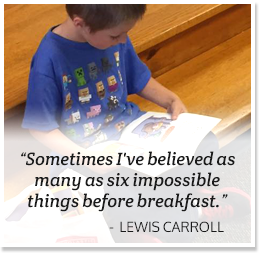 Sometimes I've believed as many as six impossible things before breakfast. -Lewis Carroll