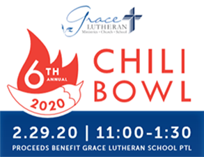 Grace Lutheran 6th Annual Chili Bowl 2.29.20 11:00-1:30. Proceeds benefit Grace Lutheran School PTL.