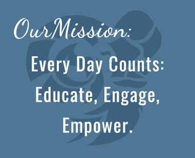 Our Mission - Every Day Counts: Educate, Engage, Empower.