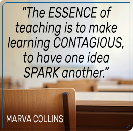 The essence of teaching is to make learning contagious, to have one idea spark another. - Marva Collins
