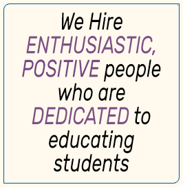 We hire Enthusiastic, Positive people who are Dedicated to educating students