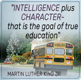 Intelligence plus Character - that is the true goal of education. - Martin Luther King, Jr.