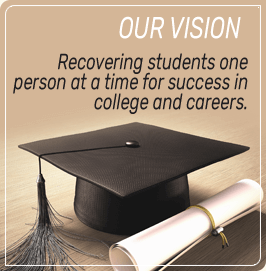 Our Vision - Recovering students one person at a time for success in college and careers.