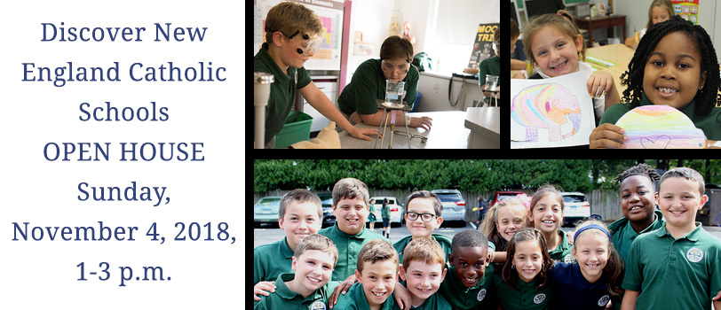 Discover New England Catholic Schools OPEN HOUSE. Sunday November 4, 2018 1-3pm