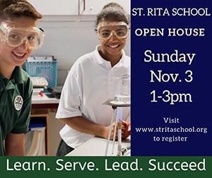 ST. RITA SCHOOL - OPEN HOUSE - Sunday Nov. 3 - 1-3 p.m. - Visit www.stritaschool.org to register - Learn. Serve. Lead. Succeed