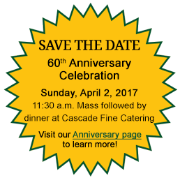 60th anniversary celebration. April 2. Mass at 11:30 a.m. with dinner at cascades following