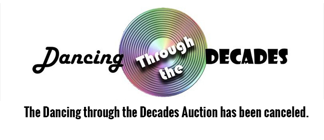 Dancing through the decades. The Dancing through the Decades Auction has Been Canceled.