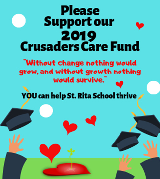 Please support our 2019 Crusaders Care Fund - Without change nothing would grow, and without growth nothing would survive - YOU can help St. Rita School thrive