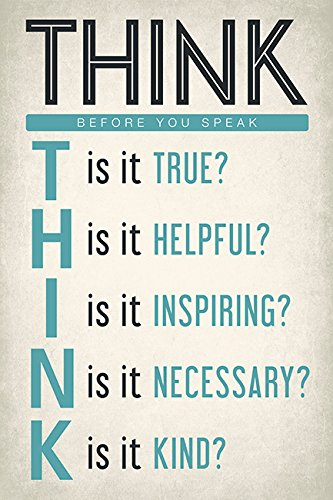 Think Before You Speak. T-is is true? H-is it Helpful? I-is it Inspiring? N-is is Necessary? K-is it Kind?