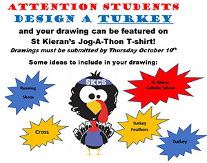 Attention Students, design a turkey and your drawing can be featured on St. Kieran's Jog-a-thon T-shirt! Drawings must be submitted by Thursday, October 19.