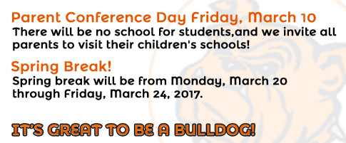 Parent conference day is on Friday, March 10. There will be no school for students, and we invite all parents to visit their children's schools!   Spring break will be from Friday, March 10 through Friday, March 24, 2017.