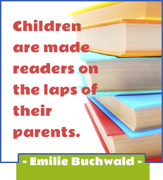 Children are made readers on the laps of their parents. -Emilie Buchwald