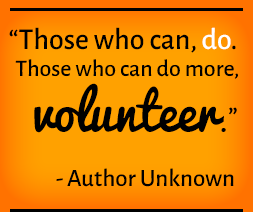 Those who can, do. Those who can do more, volunteer. —Author Unknown