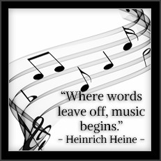 Where words leave off, music begins. —Heinrich Heine
