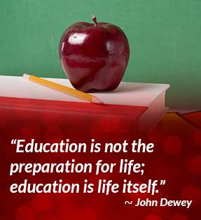 Education is not the preparation for life; education is life itself. - John Dewey