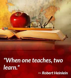 When one teaches, two learn. - Robert Heinlein