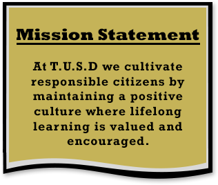Mission Statement: Tombstone School Community, United to Cultivate, Student Potential, and Develop Productive Citizens by Providing an Enriching Educational Program