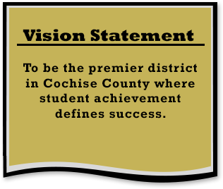 Vision Statement: To be the premier district in Cochise County where student achievement defines success