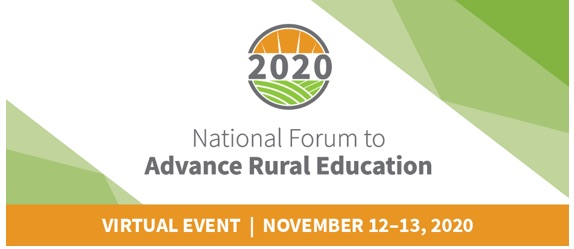 National Forum to Advance Rural Education - Virtual Event - November 12-13, 2020