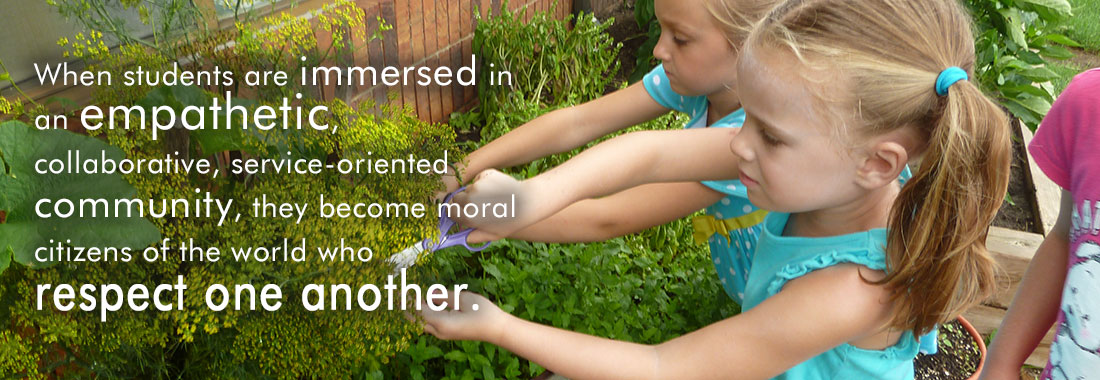 Girls Gardening: When students are immersed in an empathetic, collaborative, service-oriented community, they become moral citizens of the world who respect one another.