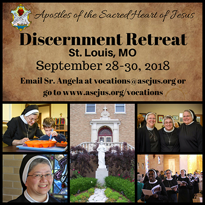 Apostles of the Sacred Heart of Jesus. Discernment Retreat. Saint Louis Missouri. September 28 to 30, 2018. Email Sister Angela at vocations at ascjus dot org or go to ascjus dot org slash vocations.