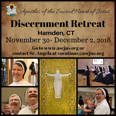 Apostles of the Sacred Heart of Jesus. Discernment Retreat. Hamden, Connecticut. November 30 to December 2, 2018. Go to ascjus dot org or contact Sister Angela at vocations at ascjus dot org.