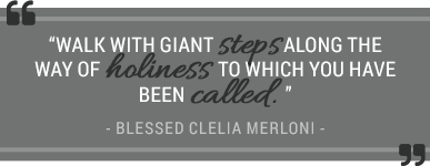 Walk with giants steps along the way of holiness to which you have been called. Blessed Clelia Merloni