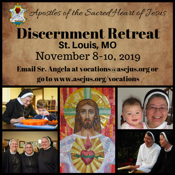 Apostles of the Sacred Heart of Jesus Discernment Retreat St. Lous, MO. November 8-10, 2019. Go to www.ascjus.or/vocations or contact Sr. Angela at vocations@ascjus.org