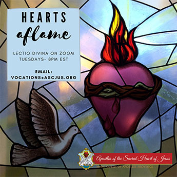 Hearts Aflame presented by Lectio Divina on Zoom on Tuesdays at 8am EST. Email vocations@ascjus.org if interested!