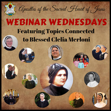 Apostles of the Sacred Heart of Jesus – WEBINAR WEDNESDAY – Featuring Topics Connected to Blessed Clelia Merloni