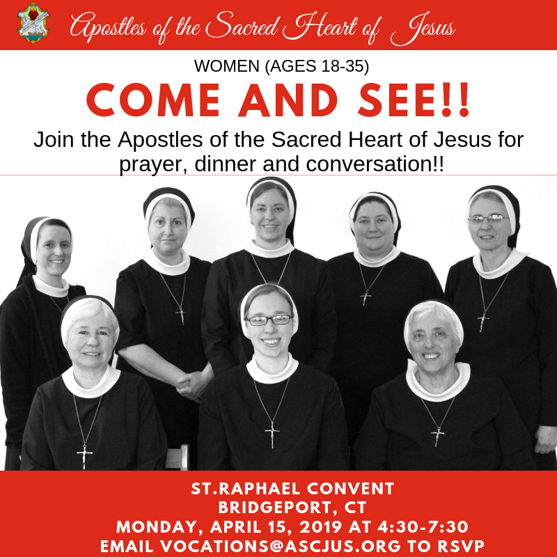 Women (ages 18-35). Come and see! Join the Apostles of the Sacred Heart of Jesus for prayer, dinner and conversation. St. Raphael Convent, Bridgeport, CT. Monday, April 15, 2019 at 4:30-7:30. Email vocations@ascjus.org to RSVP.