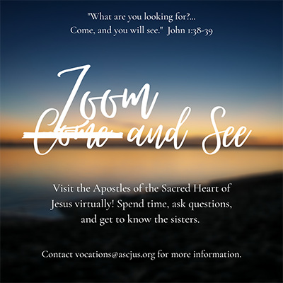 John 1:38-39 quote, Zoom and See. Visit the Apostles of the Sacred Heart of Jesus virtually! Spend time, ask questions, and get to know the sisters.