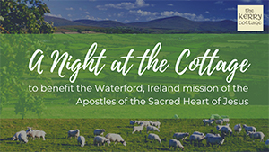 A Night at the Cottage - to benefit the Waterford, Ireland mission of the Apostles of the Sacred Heart of Jesus