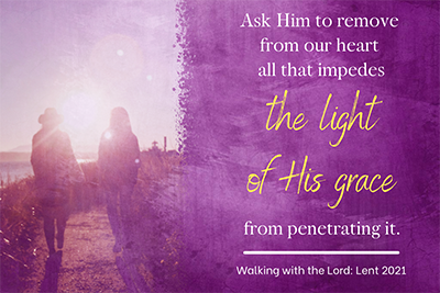 Ask Him to remove from our heart all that impedes the light of His grace from penetrating it