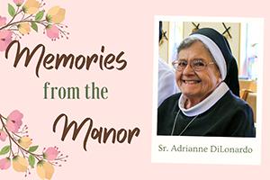 Memories from the Manor - Sr. Adrianne DiLonardo