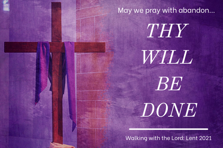 May we pray with abandon...Thy Will Be Done Sr. Colleen Smith, ASCJ. Walking with the Lord: Lent 2021