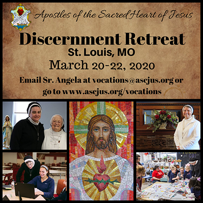 Apostles of the Sacred Heart of Jesus Discernment Retreat. St. Louis, MO. March 20-22. Go to www.ascjus.org/vocations or contact Sr. Angela at vocations@ascjus.org