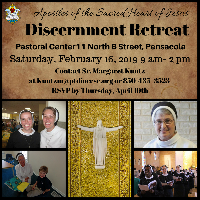 Apostles of the Sacred Heart of Jesus. Discernment Retreat. Pastoral Center, 11 North B Street, Pensacola. Saturday, February 16, 2019 9 am to 2 pm. Contact Sister Margaret Kuntz at Kuntzm at ptdiocese dot org or 8304353523. RSVP by Thursday, April 19.