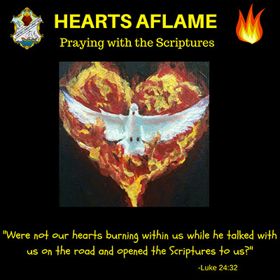 """HEARTS AFLAME Praying with the Scriptures """"Were not out hearts burning within us while he talked with us on the road and opened the Scriptures to us?"""" -Luke 24:32"""