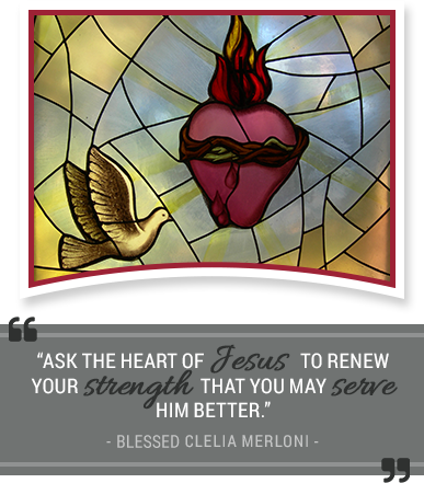 Ask the heart of Jesus to renew your strength that you may serve Him better.  - Blessed Clelia Merloni