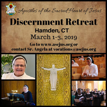 Apostles of the Sacred Heart of Jesus  - Discernment Retreat - Hamden, CT - March 1-3, 2019 - Go to www.ascjus.org or contact Sr. Angela at vocations@ascjus.org
