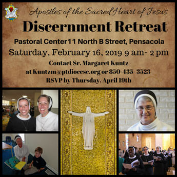 Apostles of the Sacred Heart of Jesus  - Discernment Retreat - Pastoral Center 11 North B Street, Pensacola. Saturday, February 16, 2019 - 9 A.M. - 2 P.M. Contact Sr. Margaret Kuntz at Kuntzm@ptdiocese.org or 850-435-3523. RSVP by Thursday, April 19th.
