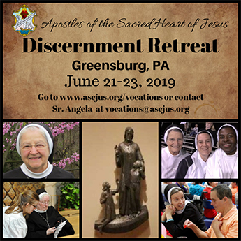 Apostles of the Sacred Heart of Jesus Discernment Retreat Greensburg, PA June 21-23, 2019 Go to www.ascjus.org/vocations or contact Sr. Angela at voations@ascjus.org