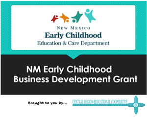 New Mexican Early Childhood Education and Care Department NM Early Childhood Business Development Grant brought to you by Central Region Educational Cooperative
