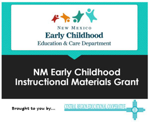 New Mexican Early Childhood Education and Care Department NM Early Childhood Instructional Materials Grant brought to you by Central Region Educational Cooperative
