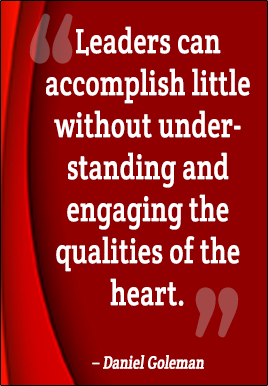 Leaders can accomplish little without understanding and engaging the qualities of the heart - Daniel Goleman