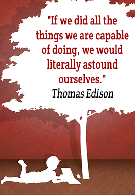 If we did all the things we are capable of doing, we would literally astound ourselves. -Thomas Edison