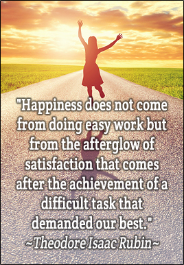 Happiness does not come from doing easy work but from the afterglow of satisfaction that comes after the achievement of a difficult task that demanded our best. - Theodore Isaac Rubin