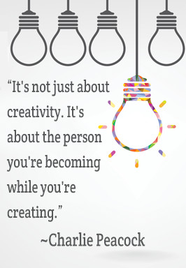 It's not just about creativity. It's about the person you're becoming while you're creating. - Charlie Peacock