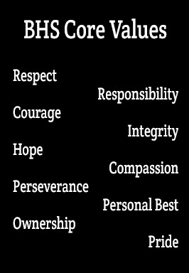 BHS Core Values- Respect, Courage, Hope, Perserverance, Ownership, Responsibility, Integrity, Compassion, Personal Best, Pride